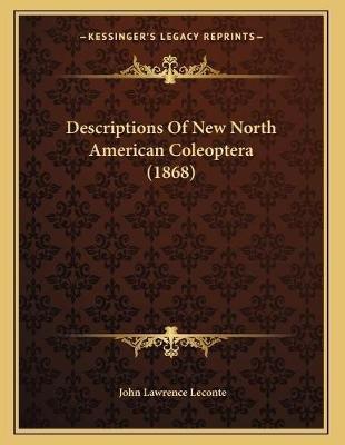 Descriptions of New North American Coleoptera (1868) (Paperback): John Lawrence LeConte