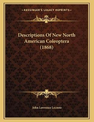 Descriptions of New North American Coleoptera (1868) (Paperback): John Lawrence LeConte