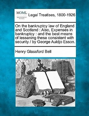 On the Bankruptcy Law of England and Scotland - Also, Expenses in Bankruptcy: And the Best Means of Lessening These Consistent...