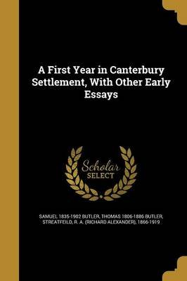 A First Year in Canterbury Settlement, with Other Early Essays (Paperback): Samuel 1835-1902 Butler, Thomas 1806-1886 Butler