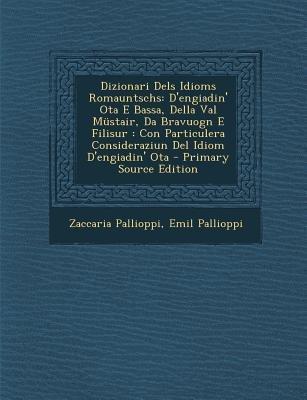 Dizionari Dels Idioms Romauntschs - D'Engiadin' Ota E Bassa, Della Val Mustair, Da Bravuogn E Filisur: Con...
