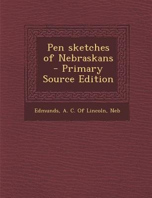 Pen Sketches of Nebraskans (Paperback, Primary Source): A. C. of Lincoln Neb Edmunds