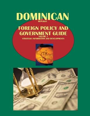 Dominican Republic Foreign Policy and Government Guide Volume 1 Strategic Information and Developments (Paperback, Updated):...