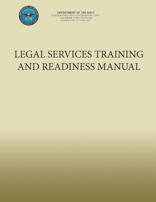 Legal Services Training and Readiness Manual (Paperback): U. S. Marine Corps, Department of the Navy