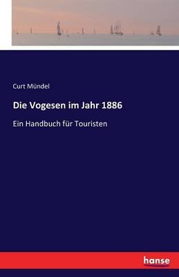 Die Vogesen Im Jahr 1886 (German, Paperback): Curt Mundel