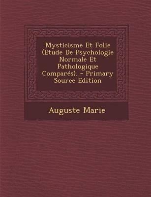 Mysticisme Et Folie (Etude de Psychologie Normale Et Pathologique Compares). (English, French, Paperback): Auguste Marie