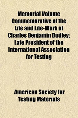Memorial Volume Commemorative of the Life and Life-Work of Charles Benjamin Dudley; Late President of the International...