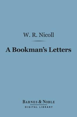 A Bookman's Letters (Barnes & Noble Digital Library) (Electronic book text): W. Robertson Nicoll
