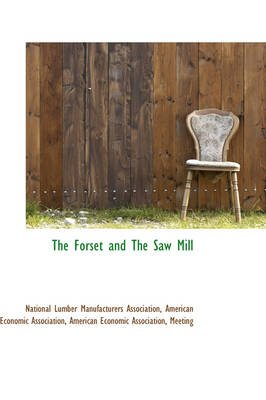 The Forset and the Saw Mill (Paperback): National Lumber Manufactu Association
