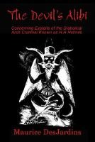 The Devil's Alibi - Concerning Exploits of the Diabolical Arch Criminal Known as H.H. Holmes (Paperback): Maurice...