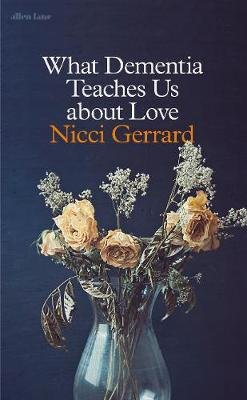 What Dementia Teaches Us About Love (Hardcover): Nicci Gerrard