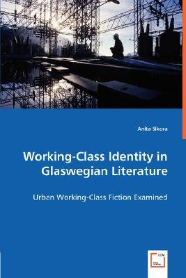 Working-Class Identity in Glaswegian Literature (Paperback): Anita Sikora