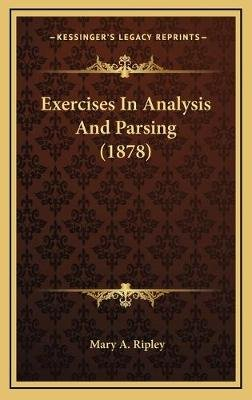 Exercises in Analysis and Parsing (1878) (Hardcover): Mary A Ripley