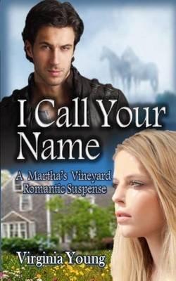 I Call Your Name - A Martha's Vineyard Romantic Suspense (Paperback): Virginia Young