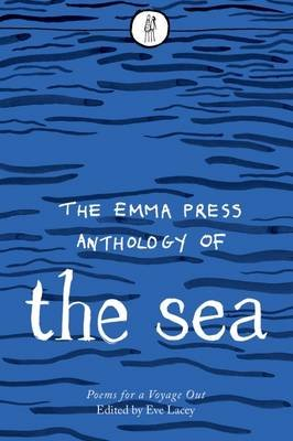 Emma Press Anthology of the Sea - Poems for a Voyage Out (Paperback): Eve Lacey