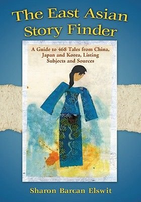 The East Asian Story Finder - A Guide to Tales from China, Japan and Korea, Listing Subjects and Sources (Hardcover): Sharon...
