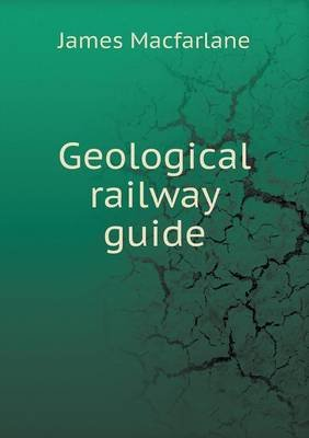 Geological Railway Guide (Paperback): James Macfarlane