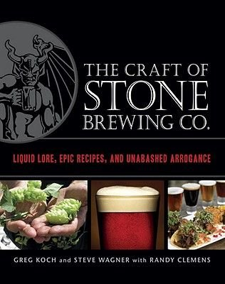 The Craft of Stone Brewing Co. - Liquid Lore, Epic Recipes, and Unabashed Arrogance (Hardcover): Greg Koch, Steve Wagner