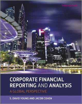 Corporate Financial Reporting and Analysis (Paperback, 3rd Edition): David Young, Jacob Cohen