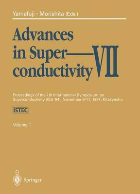 Advances in Superconductivity, VII - Proceedings of the 7th International Symposium on Superconductivity (Iss `94), November...