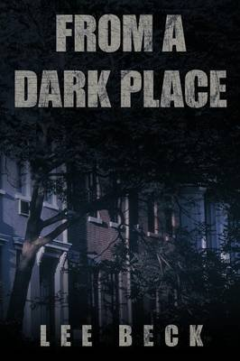 From a Dark Place (Paperback): Lee Beck