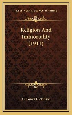 Religion and Immortality (1911) (Hardcover): G.Lowes Dickinson