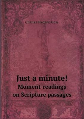 Just a Minute! Moment-Readings on Scripture Passages (Paperback): Charles Frederic Goss, Mary T. Nitzky