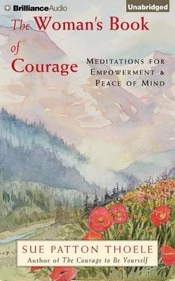 The Woman's Book of Courage - Meditations for Empowerment & Peace of Mind (Standard format, CD, Library ed): Sue Patton...