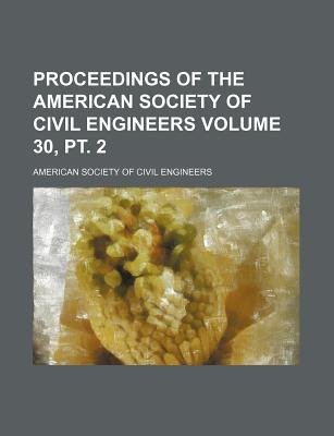 Proceedings of the American Society of Civil Engineers Volume 30, PT. 2 (Paperback): American Society of Civil Engineers.