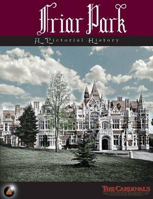Friar Park - A Pictorial History (Paperback): The Cardinals, Scott Cardinal