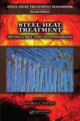 Steel Heat Treatment - Metallurgy and Technologies (Hardcover, 2 Rev Ed): George E. Totten