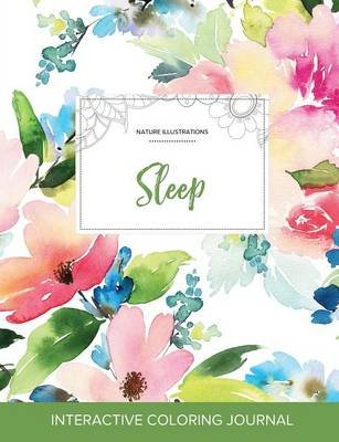 Adult Coloring Journal - Sleep (Nature Illustrations, Pastel Floral) (Paperback): Courtney Wegner