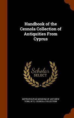 Handbook of the Cesnola Collection of Antiquities from Cyprus (Hardcover): New York Metropolitan Museum of Art