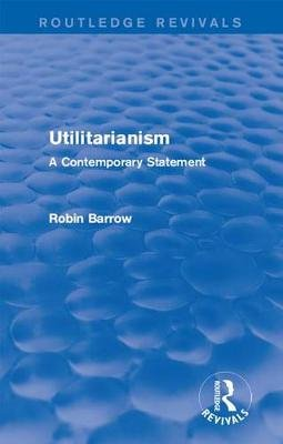 Utilitarianism - A Contemporary Statement (Electronic book text): Robin Barrow