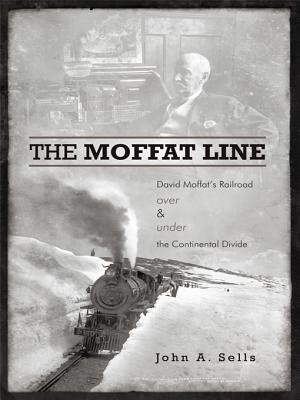 The Moffat Line - David Moffat's Railroad Over and Under the Continental Divide (Electronic book text): John A. Sells