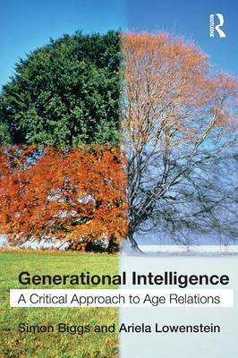 Generational Intelligence - A Critical Approach to Age Relations (Paperback): Simon Biggs, Ariela Lowenstein