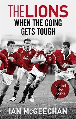 The Lions: When the Going Gets Tough - Behind the scenes (Paperback): Ian McGeechan