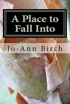 A Place to Fall Into - Poems (Paperback): Jo-Ann Birch