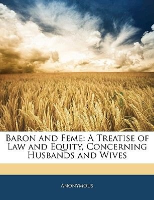 Baron and Feme - A Treatise of Law and Equity, Concerning Husbands and Wives (Paperback): Anonymous
