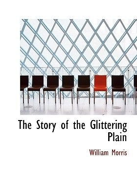 The Story of the Glittering Plain (Large print, Paperback, Large type / large print edition): William Morris