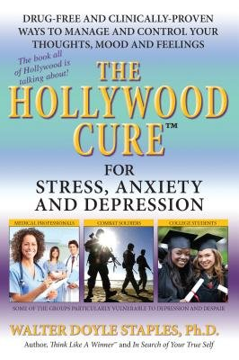 The Hollywood Cure for Stress, Anxiety and Depression - Drug-Free and Clinically-Proven Ways to Manage and Control Your...
