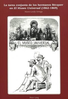 La Tarea Conjunta de Los Hermanos Becquer En -El Museo Universal- (1862-1869) (Spanish, Paperback): Maria-Linda Ortega