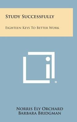 Study Successfully - Eighteen Keys to Better Work (Hardcover): Norris Ely Orchard