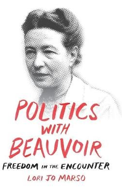 Politics with Beauvoir - Freedom in the Encounter (Hardcover): Lori Jo Marso
