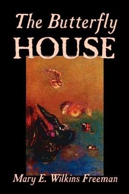 The Butterfly House (Paperback): Mary E.Wilkins Freeman