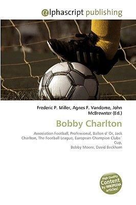 Bobby Charlton (Paperback): Frederic P. Miller, Agnes F. Vandome, John McBrewster