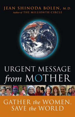 Urgent Message from Mother - Gather the Women, Save the World (Hardcover): Jean Shinoda Bolen