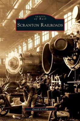 Scranton Railroads (Hardcover): David Crosby