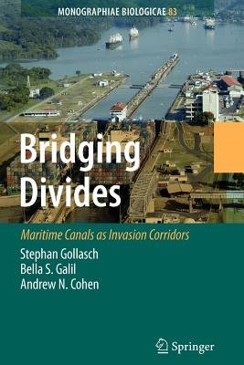 Bridging Divides - Maritime Canals as Invasion Corridors (Paperback, 1st ed. Softcover of orig. ed. 2006): Stephan Gollasch,...