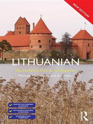 Colloquial Lithuanian - The Complete Course for Beginners (Electronic book text, 2nd Revised edition): Meilute Ramoniene, Ian...